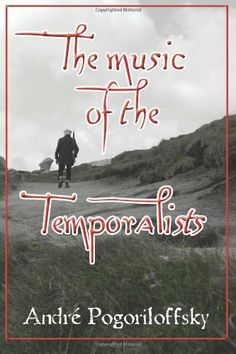 The music of the Temporalists by André Pogoriloffsky,http://www.amazon.com/dp/1480253871/ref=cm_sw_r_pi_dp_icP9sb0V27TQACBV