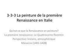 3-3-3 La peinture de la première Renaissance en Italie Qu'est-ce que la Renaissance en peinture? La première renaissance: Le Quattrocento florentin Perspective: