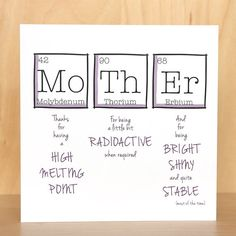 Square Mothers Day or birthday card with the wording, Mother. Thanks for having a high melting point, for being a little bit radioactive when required, and for being bright, shiny, and quite stable (most of the time). A fun science-inspired card, great for Mothers Day.  Details: The 148mm (5.8) square greetings card is printed on high-quality, white specialist card by an environmentally-friendly printer and is packaged in a cellophane sleeve with a purple square envelope. The inside is blank…