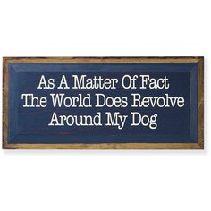 As a Matter of Fact Sign - Dog Beds, Dog Harnesses and Collars, Dog Clothes and Gifts for Dog Lovers In The Company Of Dogs Rescue Dogs, Pet Dogs, Dogs And Puppies, Animal Rescue, Rescue Dog Quotes, Pet Quotes, I Love Dogs, Puppy Love, Bordeaux