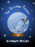 *FREE* Christmas read for kids - The Christmas Present, an ebook by Alexander McCabe at Smashwords
