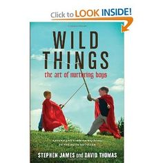 This book is my favorite for parents raising boys (especially ALL boys). Wild Things: The Art of Nurturing Boys