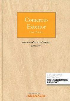 Comercio exterior : curso práctico / Alfonso Ortega Giménez (director); autores, Antonio Andrés Lencina ...[et al.] Primera edición: noviembre 2017. Thomson Reuters Aranzadi, 2017