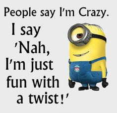 People say I'm crazy..