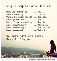 Why complicate life quote!!