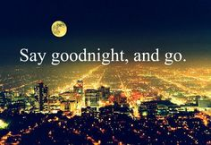 """Goodnight and Go"""