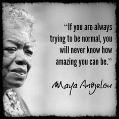 Don't be normal, be amazing! Wise Quotes, Quotable Quotes, Famous Quotes, Great Quotes, Quotes To Live By, Motivational Quotes, Inspirational Quotes, Maya Angelou Quotes, Inspiration Quotes
