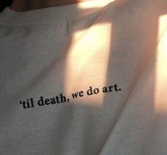 "Till death, we do art"" tee – Rock Music Art Hoe Aesthetic, Aesthetic Grunge, Aesthetic Vintage, Aesthetic Clothes, Aesthetic Shirts, Aesthetic Collage, Aesthetic Photo, Aesthetic Fashion, Album Covers"