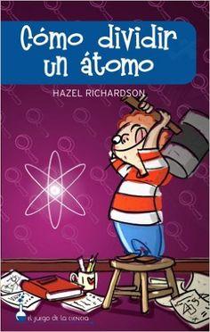REFERENCIA. Cómo dividir un átomo / Hazel Richardson. Descubre el libro más divertido para aprender las nociones básicas de la ciencia.   ¿Quieres fusionar una molécula de agua, construir una hélice de electrones o iniciar una reacción en cadena? Pues bien, ¡ésta es tu oportunidad! Cómo dividir un átomo te enseñará cuanto necesitas saber para comprender algunas de las áreas más emocionantes de la ciencia actual. Una serie de sencillos experimentos te guiarán paso a paso hasta convertirte en…