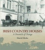 Irish Country Houses: A Chronicle of Change by David Hicks - The Collins Press: Irish Book Publisher