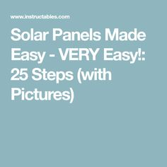 Solar Panels Made Easy - VERY Easy!: 25 Steps (with Pictures)