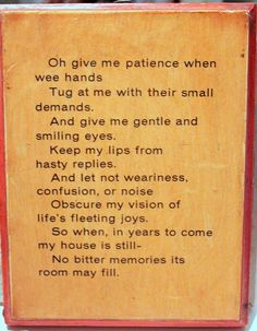 a lovely home poem, to serve as a reminder to exercise patience and create happy memories <3