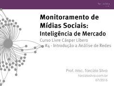Introdução a Análise de Redes para Mídias Sociais, quarta parte do curso Monitoramento de Mídias Sociais: Inteligência de Mercado, em 30/07/15, na Cásper Líber…