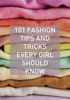 101 fashion tips & tricks every girl should know includes stain removal tips, closet organization ideas & more.