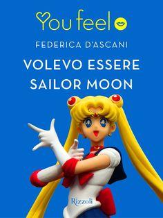 Recensione - VOLEVO ESSERE SAILOR MOON di Federica D'Ascani http://lindabertasi.blogspot.it/2016/09/recensione-volevo-essere-sailor-moon-di.html