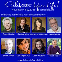 Celebrate Your Life with Marianne Williamson, Gregg Braden, Neale Donald Walsch and more for a spiritual retreat for your mind, body and soul.