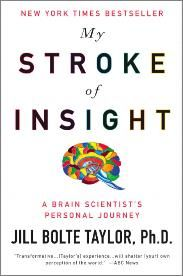 """""""My Stroke of Insight"""" by Dr. Jill Bolte Taylor. """"A brain scientist's journey from a debilitating stroke to full recovery becomes an inspiring exploration of human consciousness and its possibilities."""" A true game changer, for sure."""