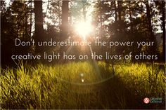 To Fulfill your True Purpose, Freely Share the Power of your Creative Light - The creative light within every person has a purpose; it allows us to experience personal joy & connect to & experience gifts we don't have personally. More on the blog #creative #creativity #mindfulness #acknowledgement #creativelight