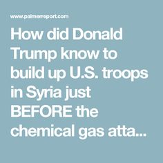 How did Donald Trump know to build up U.S. troops in Syria just BEFORE the chemical gas attack? - Palmer Report