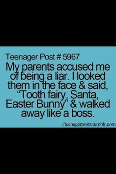 "Teenager posts....""My parents accused me of being a liar. I looked them in the face & said, ""Tooth fairy, Santa, Easter… http://ibeebz.com"