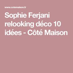 Sophie Ferjani relooking déco 10 idées - Côté Maison