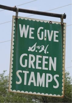 Green Stamps ~ My gram J., would collect these and I would lick all of them into books and books to be reimbursed by stores.