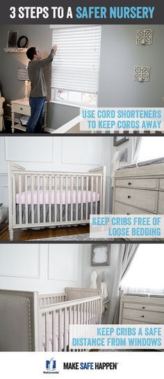 Make your nursery safer in three easy steps. 1. Use cord shorteners to keep window blind cords away from cribs and play areas 2. Keep cribs free of blankets, pillows and loose bedding. 3. Place crib a safe distance from windows. Visit http://makesafehappen.com for more tips on creating a safe yet stylish nursery.