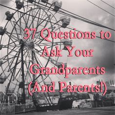 37 Questions to Ask Your Grandparents (And Parents!). I should write these in a journal and make one for all my family members!!!