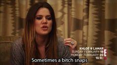Khloe Kardashian - Sometimes a bitch snaps!