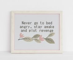 Never go to bed angry stay awake and plot revenge funny cross stitch pattern counted xstitch Sarcasm