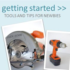 How do I Get Started? Great info if you are new at building anything out of wood-explains tools-has tips-site has DIY Projects-Very Relevant Since Tools are on Sell at Big Box Home Improvement Stores