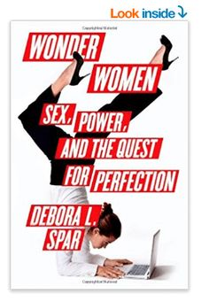 Télécharger [(Wonder Women: Sex, Power, and the Quest for Perfection)] [Author: Debora L Spar] published on (September, Gratuit Self Employment Opportunities, Present For Girlfriend, Harvard Business School, Feeling Stuck, Wonder Women, Women In History, Women Life, Social Science, Book Recommendations