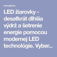 9e55b2bedba5 LED žiarovky - desaťkrát dlhšia výdrž a šetrenie energie pomocou modernej  LED technológie. Vyberte si