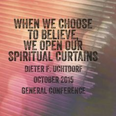When we choose to believe, we open our spiritual curtains. ~ Dieter F Uchtdorf Temple Quotes, Dieter F Uchtdorf, Us Open, General Conference, When Us, Letter Board, Best Quotes, Believe, Spirituality