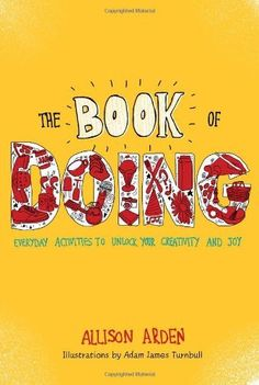 The Book of Doing: Everyday Activities to Unlock Your Creativity and Joy by Allison Arden, http://www.amazon.com/dp/0399537341/ref=cm_sw_r_pi_dp_HLONpb1N4HGPA