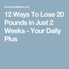 12 Ways To Lose 20 Pounds in Just 2 Weeks - Your Daily Plus