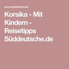 Korsika - Mit Kindern - Reisetipps Süddeutsche.de Canary Islands, Photo Location, World Traveler, Stockholm, Bangkok, Amsterdam, Travel Photos, Good Things, Holland