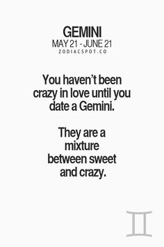 Geminis are a mixture of sweet and crazy..  so accurate