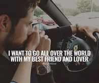 I Want To Go All Over The World With My Best Friend And Lover
