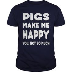 Pigs Makes Me Happy You, Not So Much - Tshirts