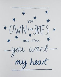 You own the skies and still you want my heart -Hillsong, Up in Arms