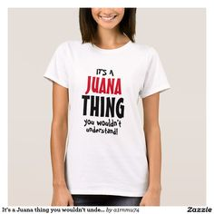 Check it out!! It's a Juana thing you wouldn't understand! T-Shirt