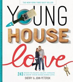 Young House Love: 243 Ways to Paint, Craft, Update  Show Your Home Some Love by Sherry and John Petersik. Design ideas for every style, skill level, and budget, from the couple behind YoungHouseLove.com. (Adult Nonfiction) 5/6/13