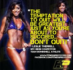 """""""The temptation to quit will be greatest just as you are about to succeed...DON'T QUIT! - Leslie Therrell (NPC Bikini Competitor  Team Bombshell Athlete) @itsfitleslie #fitnessprototype @fitnessprototype"""