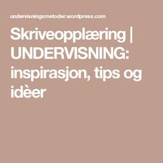 Skriveopplæring | UNDERVISNING: inspirasjon, tips og idèer Teaching, Education, Tips, Blog, Collection, First Class, Learning, Counseling, Studying