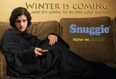 Winter is coming, get a snuggie