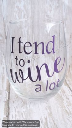 A personal favorite from my Etsy shop https://www.etsy.com/listing/236109745/i-tend-to-wine-a-lot-wine-glass-stemless