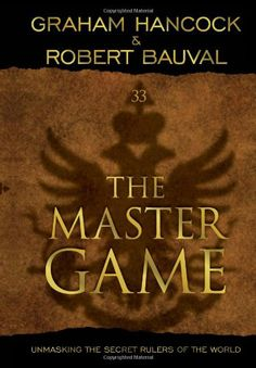 Master Game: Unmasking the Secret Rulers of the World by Graham Hancock