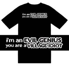 $13.95 Funny T-Shirts (Im an evil genius you are a village idiot) Humorous…