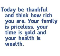 Today be thankful for how rich you really are. Learn to live with an attitude of gratitude.